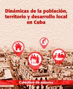 Dinámicas de la población, territorio y desarrollo local en Cuba