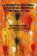 La prospectiva estratégica en fundación del desarollo territorial en Cuba